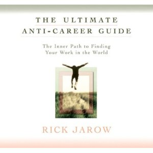 The Ultimate Anti-Career Guide: The Inner Path to Finding Your Work in the World